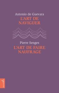Antonio de Guevara et Pierre Senges - L'art de naviguer ; L'art de faire naufrage.