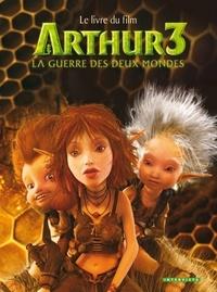 Antonio Del Casale - Arthur 3 : la guerre des deux mondes - Le livre du film.