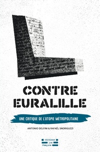 Antonio Delfini et Rafaël Snoriguzzi - Contre Euralille - Une critique de l'utopie métropolitaine.
