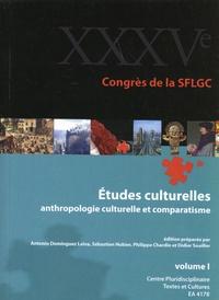 Antonio Dominguez Leiva et Sébastien Hubier - Actes du 35e congrès de la SFLGC - Etudes culturelles : anthropologie culturelle et comparatisme Volume 1.