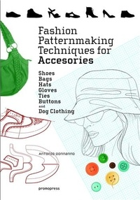 Fashion patternmaking techniques for accessories - Shoes, bags, hats, gloves, ties, buttons, and dog.pdf