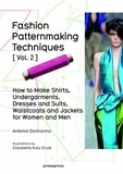 Antonio Donnanno - Fashion Patternmaking Techniques - Volume 2, How to make shirts, undergarments, dresses and suits, waistcoats and jackets for women and men.