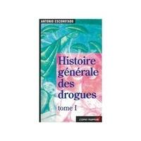 Antonio Escohotado - Histoire générale des drogues - Tome 1.