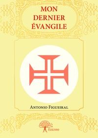 Antonio Figueiral - Mon dernier évangile.