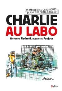 Antonio Fischetti et Loïc Faujour - Charlie au labo - Les meilleurs chroniques science de Charlie Hebdo.