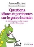 Antonio Fischetti et  Kamagurka - Questions idiotes et pertinentes sur le genre humain - 36 réponses pour en finir (ou pas) avec les idées reçues.