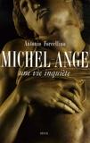 Antonio Forcellino - Michel-Ange - Une vie inquiète.