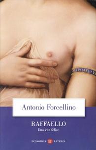 Antonio Forcellino - Raffaello - Una vita felice.
