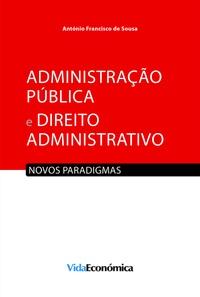 António Francisco de Sousa - Administração Pública e Direito Administrativo - Novos paradigmas.