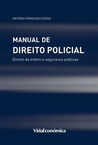 António Francisco de Sousa - Manual de Direito Policial - Direito da ordem e segurança públicas.