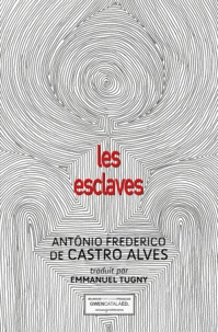 Antônio Frederico de Castro Alves - Les esclaves.