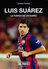 Antonio Fuentes - Luis Suárez - La fuerza de un sueño.