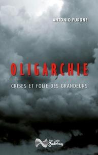 Antonio Furone - Oligarchie - Crises et folie des grandeurs.