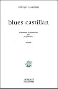 Antonio Gamoneda - Blues castillan - Edition bilingue français-espagnol.