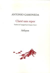 Antonio Gamoneda - Clarté sans repos.