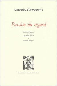 Antonio Gamoneda - Passion du regard - Edition bilingue français-espagnol.