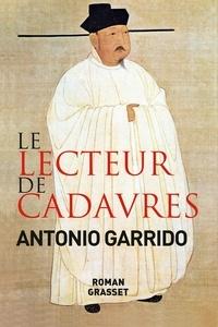 Antonio Garrido - Le lecteur de cadavres - roman - traduit de l'espagnol par Nelly et Alex Lhermillier.