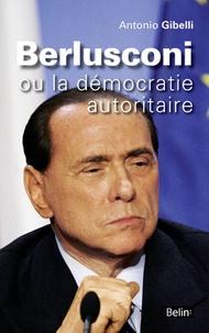 Antonio Gibelli - Berlusconi ou la démocratie autoritaire.