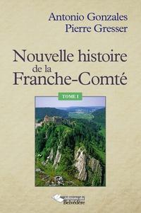 Antonio Gonzales et Pierre Gresser - Nouvelle histoire de la Franche-Comté - Tome 1.