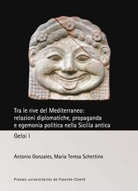 Antonio Gonzales et Maria Teresa Schettino - Tra le rive del Mediterraneo: relazioni diplomatiche, propaganda e egemonia politica nella Sicilia antica.