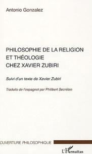Antonio Gonzalez - Philosophie de la religion et théologie chez Xavier Zubiri - Suivi d'un texte de Xavier Zubiri.