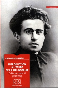 Antonio Gramsci - Introduction a l'étude de la philosophie - Cahier de prison 11 (XVIII), 1932-1933.