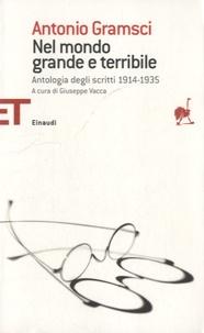 Antonio Gramsci - Nel mondo grande e terribile - Antologia degli scritti 1914-1935.