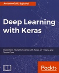 Antonio Gulli et Sujit Pal - Deep Learning with Keras - Implement neural networks with Keras on Theano and TensorFlow.