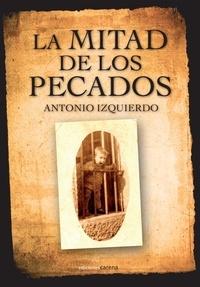 Antonio Izquierdo Sánchez - La mitad de los pecados.