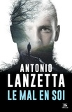 Antonio Lanzetta - Le mal en soi - Une enquête de Damiano Valente.