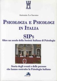 Antonio Lo Iacono - Psicologia e psicologi in Italia - SIPS - Oltre un secolo della Società Italiana di Psichologia ( Storia degli eventi e delle persone che hanno costruito la psichologia italiana).