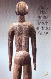 António Lobo Antunes - Bonsoir les choses d'ici-bas.