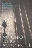 António Lobo Antunes - Caminho como uma casa em chamas.