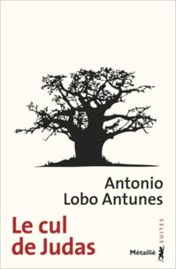 António Lobo Antunes - Le cul de Judas.