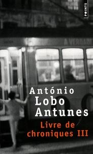 António Lobo Antunes - Livre de chroniques Tome 3 : .