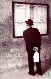 António Lobo Antunes - Que ferai-je quand tout brûle ?.