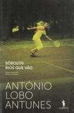 António Lobo Antunes - Sôbolos rios que vao.