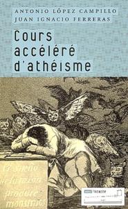 Antonio Lopez-Campillo et Juan-Ignacio Ferreras - Cours accéléré d'athéisme.