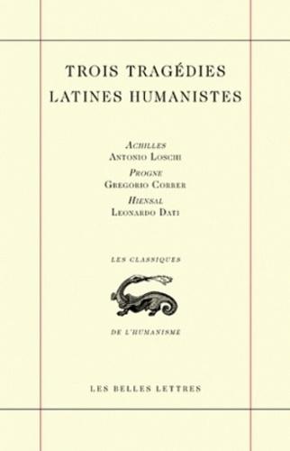 Antonio Loschi et Grégorio Correr - Trois tragédies latines humanistes.