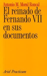 Antonio-M Moral Roncal - El reinado de Fernando VII en sus documentos.