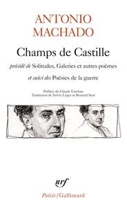 Antonio Machado - Champs de Castille. (précédé de) Solitudes, galeries et autres poèmes. (et suivi des) Poésies de la guerre.