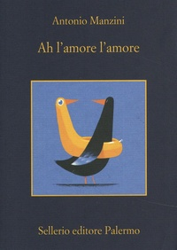Antonio Manzini - Ah l'amore l'amore.