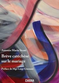 Antonio Maria Sicari - Brève catéchèse sur le mariage.