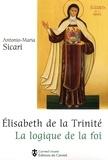 Antonio Maria Sicari - Elisabeth de la Trinité - La logique de la foi.