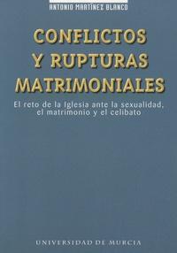 Antonio Martínez Blanco - Conflictos y rupturas matrimoniales - El reto de la iglesia ante la sexualidad, el matrimonio y el celibato.