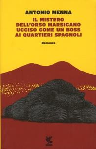 Antonio Menna - Il mistero dell'orso marsicano ucciso come un boss ai quartieri spagnoli.