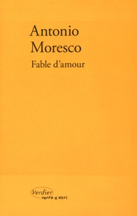 Antonio Moresco - Fable d'amour.