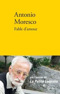 Antonio Moresco - Fable d'amour.