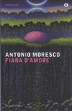 Antonio Moresco - Fiaba d'amore.