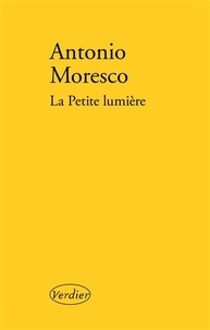 Antonio Moresco - La petite lumière.